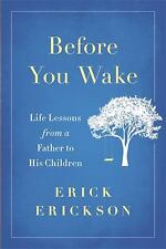 Before You Wake: Life Lessons from a Father to His Children by Erickson, Erick