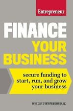 Finance Your Business: Secure Funding to Start, Run, and Grow Your Business: ...