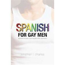 Spanish for Gay Men (Spanish That Was Never Taught in the Classroom!) by...