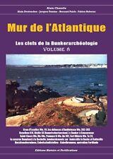 Mur de l'Atlantique les clefs de la bunkerarcheologie volume 8 (février2017)