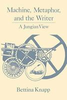 Machine, Metaphor, and the Writer : A Jungian View by Knapp, Bettina Liebowitz