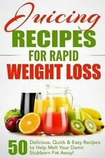 Juicing Recipes for Rapid Weight Loss: 50 Delicious, Quick & Easy Recipes to Hel