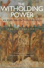 The Withholding Power : An Essay on Political Theology by Massimo Cacciari...