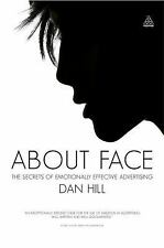 About Face: The Secrets of Emotionally Effective Advertising: By Hill, Dan