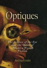Optiques : The Science of the Eye and the Birth of Modern French Fiction by...