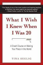 What I Wish I Knew When I Was 20: A Crash Course on Making Your Place in the Wor