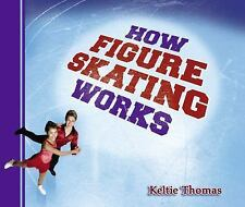 How Sports Work: How Figure Skating Works by Keltie Thomas (2009, Hardcover)