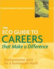 The ECO Guide to Careers that Make a Difference: Environmental Work For A Sustai