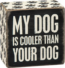 "Primitives By Kathy 3"" x 3"" Wood Wooden BOX SIGN ""My Dog Is Cooler Than Your Dog"