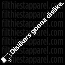DISLIKERS GONNA DISLIKE Facebook decal sticker JDM Honda VW BMW AUDI Haters
