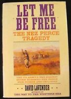 Let Me Be Free:The Nez Perce Tragedy HB/DJ Stated 1st ed. Illustrated VG+