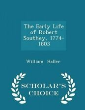 The Early Life Robert Southey 1774-1803 - Scholar's Choice Ed by Haller William