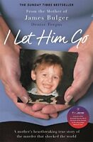 I Let Him Go The heartbreaking book from the mother of James Bulger