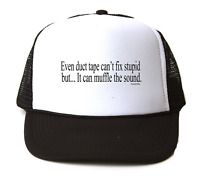 Trucker Hat Cap Foam Mesh Even Duct Tape Can't Fix Stupid Can Muffle The Sound