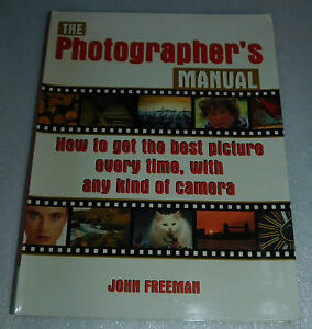 Photographers Manual John Freeman 2003 PB Best Picture Every Time Any Camera
