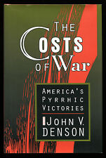 THE COSTS OF WAR: America's Pyrrhic Victories. JOHN V. DENSON. hcdj 1997 SIGNED