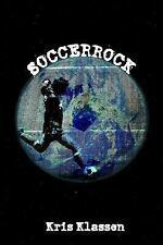 Soccerrock by Kris Klassen (2006, Paperback)