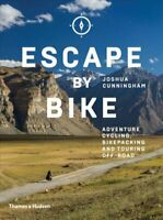 Escape by Bike Adventure Cycling, Bikepacking and Touring Off-Road 9780500293508