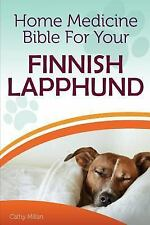 Home Medicine Bible for Your Finnish Lapphund : The Alternative Health Guide.