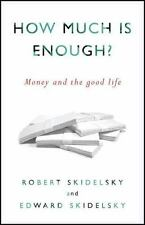 How Much is Enough?: Money and the Good Life by Skidelsky, Robert, Skidelsky, E