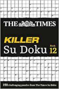 The Times Killer Su Doku Book 12: 150 lethal Su Doku puzzles (The Times Su Doku)