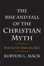 The Rise and Fall of the Christian Myth: Restoring Our Democratic Ideals by Mac