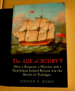 THE AGE of SCURVY-Stephen Bown-A Surgeon Mariner & Gent in the Age of Trafalgar