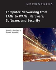 Computer Networking from LANs to WANs: Hardware, Software and Security (Networki