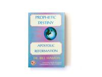 PROPHETIC DESTINY AND THE APOSTOLIC REFORMATION | DR. BILL HAMON