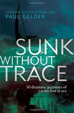 New, Sunk Without Trace: 30 Dramatic Accounts of Yachts Lost at Sea, Paul Gelder