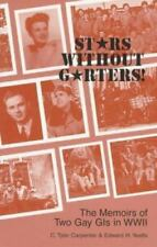 Stars Without Garters!: The Memoirs of Two Gay GI's in WWII