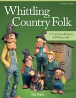Whittling Country Folk, Rev Edn by Shipley, Mike (Paperback book, 2014)