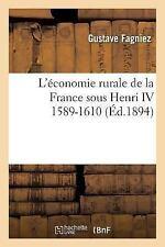 L' Economie Rurale de la France Sous Henri IV 1589-1610 by Fagniez-G (2016,...