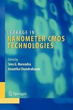 Integrated Circuits and Systems Ser.: Leakage in Nanometer CMOS Technologies...