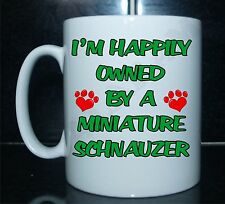 I'M HAPPILY OWNED BY A MINIATURE SCHNAUZER PRINTED MUG - GIFT PRESENT DOG PUPPY