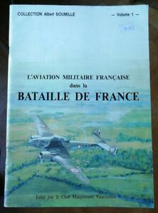 L'Aviation Militaire Française Bataille de France T 1 Albert SOUMILLE 1990