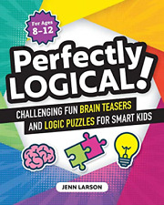 Perfectly Logical!: Challenging Fun Brain Teasers and Logic Puzzles for Smart Ki