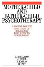 Mother-Child and Father-Child Psychotherapy : A Manual for the Treatment of...