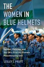 The Women in Blue Helmets: Gender, Policing, and the UN's First All-Female Pe...