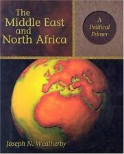 The Middle East and North Africa : A Political Primer by Joseph N. Weatherby...