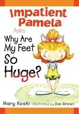 Impatient Pamela Asks Why Are My Feet So Huge? by Mary Koski (2000