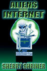 Aliens On The Internet by Shriner, Sherry