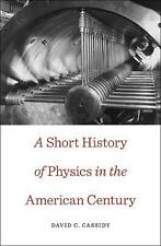 A Short History of Physics in the American Century (New Histories of Science, T