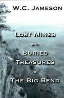 LOST MINES AND BURIED TREASURES OF The BIG BEND by W.C. Jameson - 2012 Paperback
