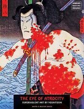 The Eye Of Atrocity: Superviolent Art by Yoshitoshi (Ukiyo-e Master Series), , ,