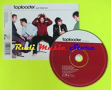 CD Singolo TOPLOADER Just hold on 2000 Uk SONY MUSIC 6706062 mc dvd (S11)