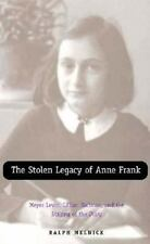 The Stolen Legacy of Anne Frank : Meyer Levin, Lillian Hellman, and the Staging…