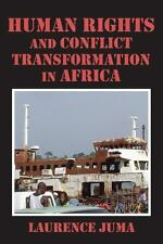 Human Rights and Conflict Transformation in Africa by Lawrence Juma (2013,...