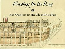 Warships for the King: Ann Wyatt (1658–1757) Her Life and Ships  NEW UNREAD MINT