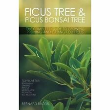 Ficus Tree and Ficus Bonsai Tree - The Complete Guide to Growing, Pruning and...